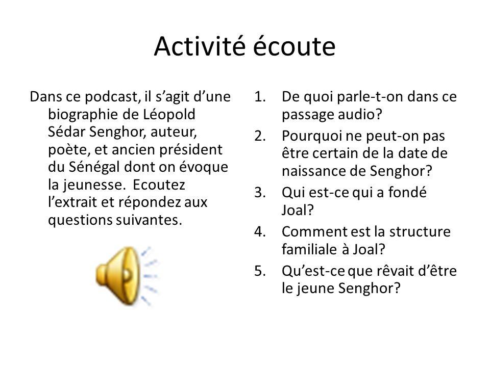 Activité écoute Dans ce podcast, il sagit dune biographie de Léopold Sédar Senghor, auteur, poète, et ancien président du Sénégal dont on évoque la je