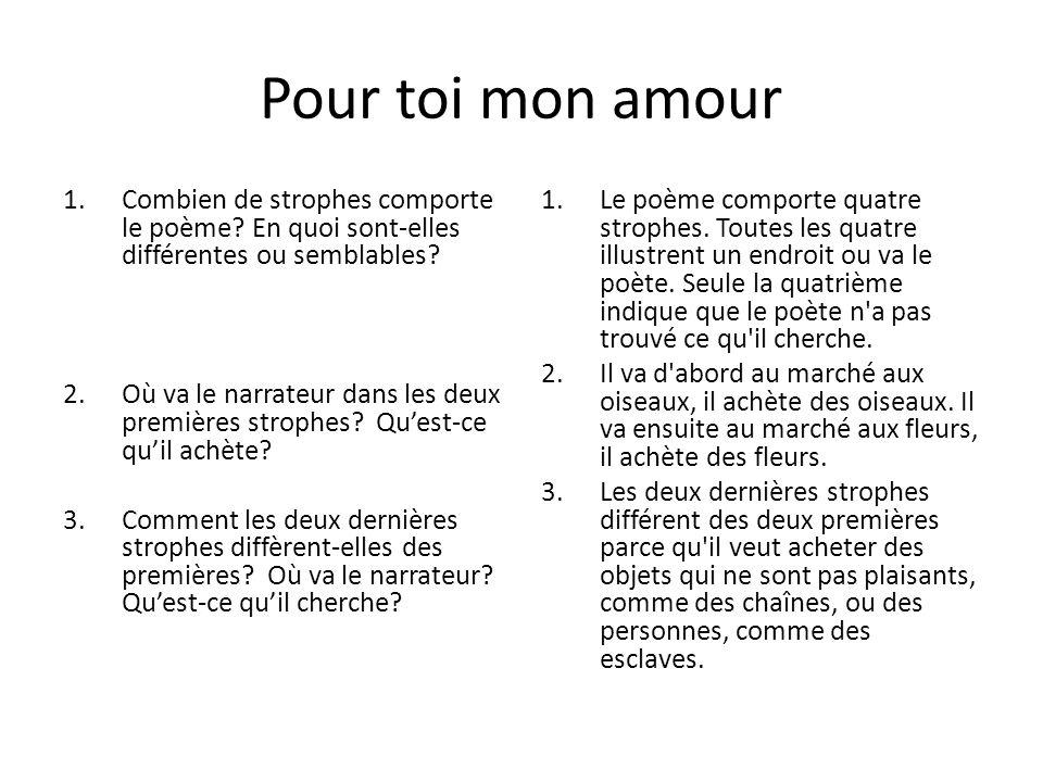 Pour toi mon amour 1.Combien de strophes comporte le poème? En quoi sont-elles différentes ou semblables? 2.Où va le narrateur dans les deux premières