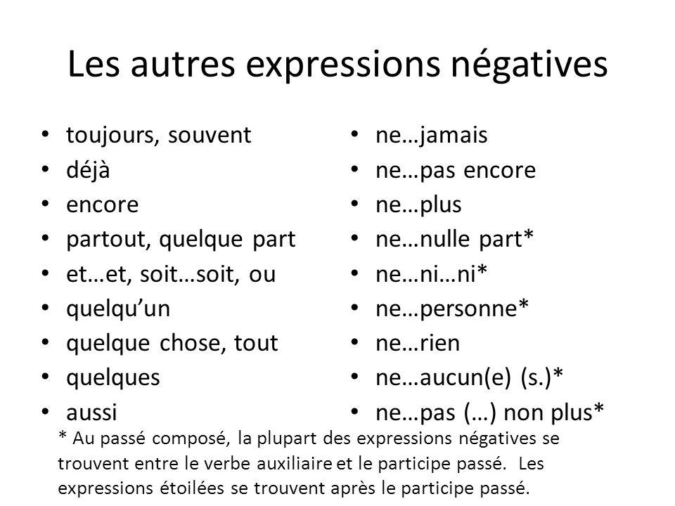 Les autres expressions négatives toujours, souvent déjà encore partout, quelque part et…et, soit…soit, ou quelquun quelque chose, tout quelques aussi