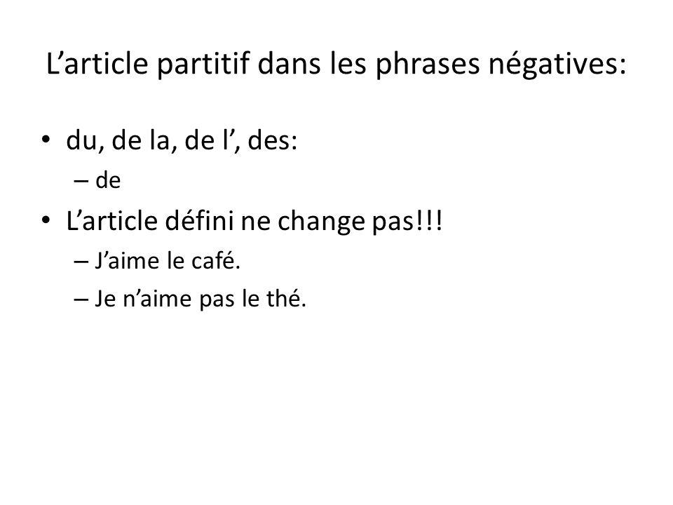 Larticle partitif dans les phrases négatives: du, de la, de l, des: – de Larticle défini ne change pas!!! – Jaime le café. – Je naime pas le thé.