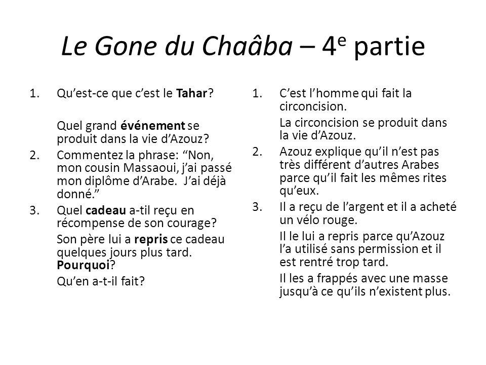 Le Gone du Chaâba – 4 e partie 1.Quest-ce que cest le Tahar? Quel grand événement se produit dans la vie dAzouz? 2.Commentez la phrase: Non, mon cousi