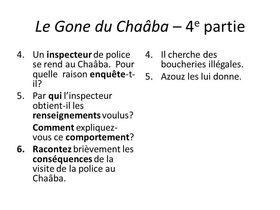 Le Gone du Chaâba – 4 e partie 4.Un inspecteur de police se rend au Chaâba. Pour quelle raison enquête-t- il? 5.Par qui linspecteur obtient-il les ren