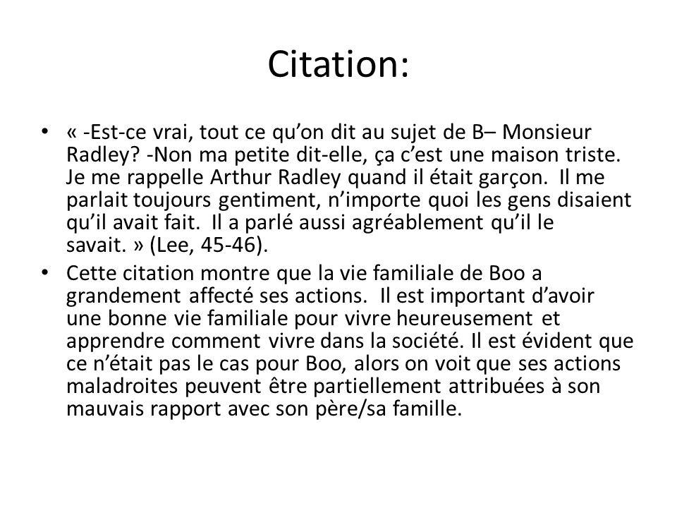 Citation: « -Est-ce vrai, tout ce quon dit au sujet de B– Monsieur Radley? -Non ma petite dit-elle, ça cest une maison triste. Je me rappelle Arthur R