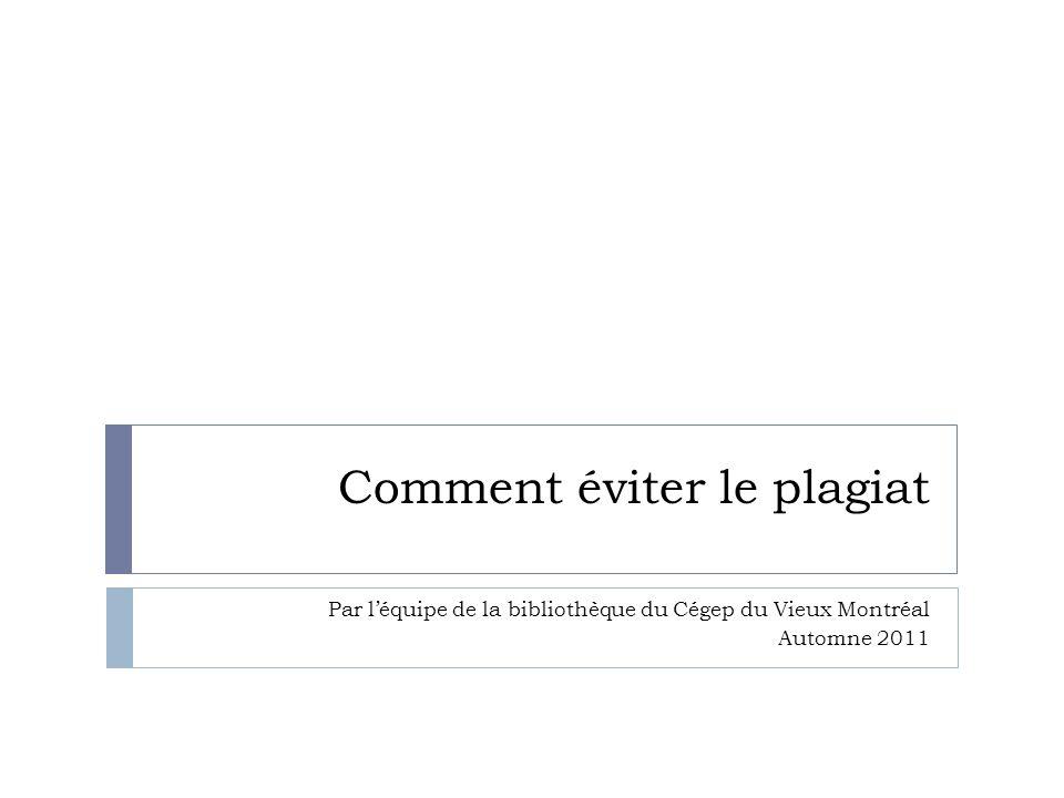 Comment éviter le plagiat Par léquipe de la bibliothèque du Cégep du Vieux Montréal Automne 2011