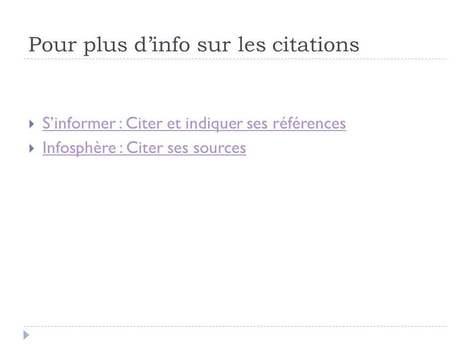 Pour plus dinfo sur les citations Sinformer : Citer et indiquer ses références Infosphère : Citer ses sources