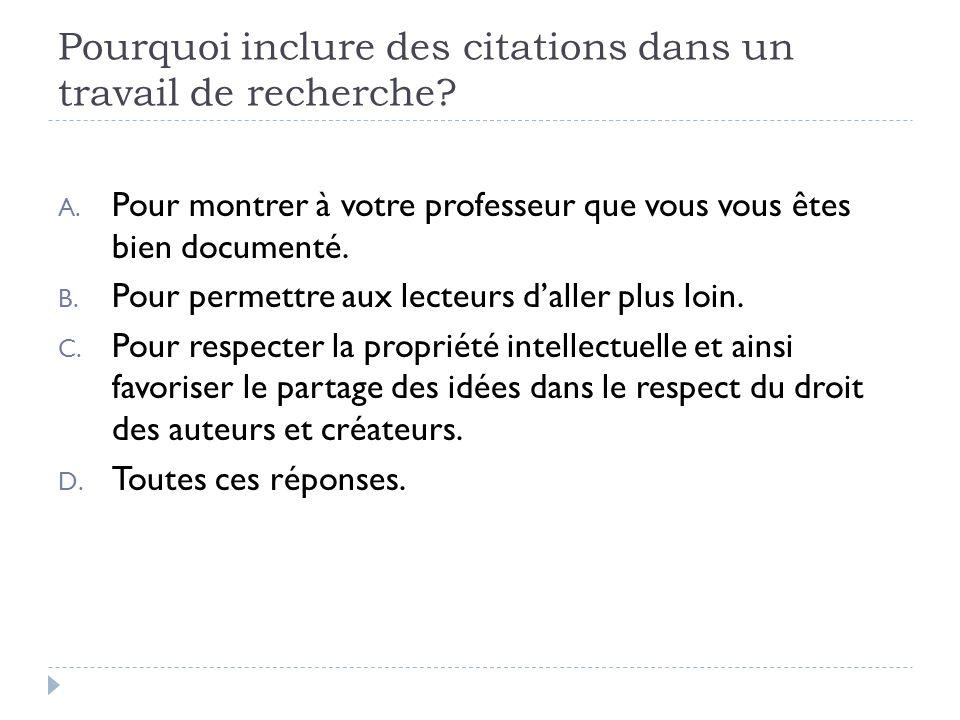 Pourquoi inclure des citations dans un travail de recherche? A. Pour montrer à votre professeur que vous vous êtes bien documenté. B. Pour permettre a
