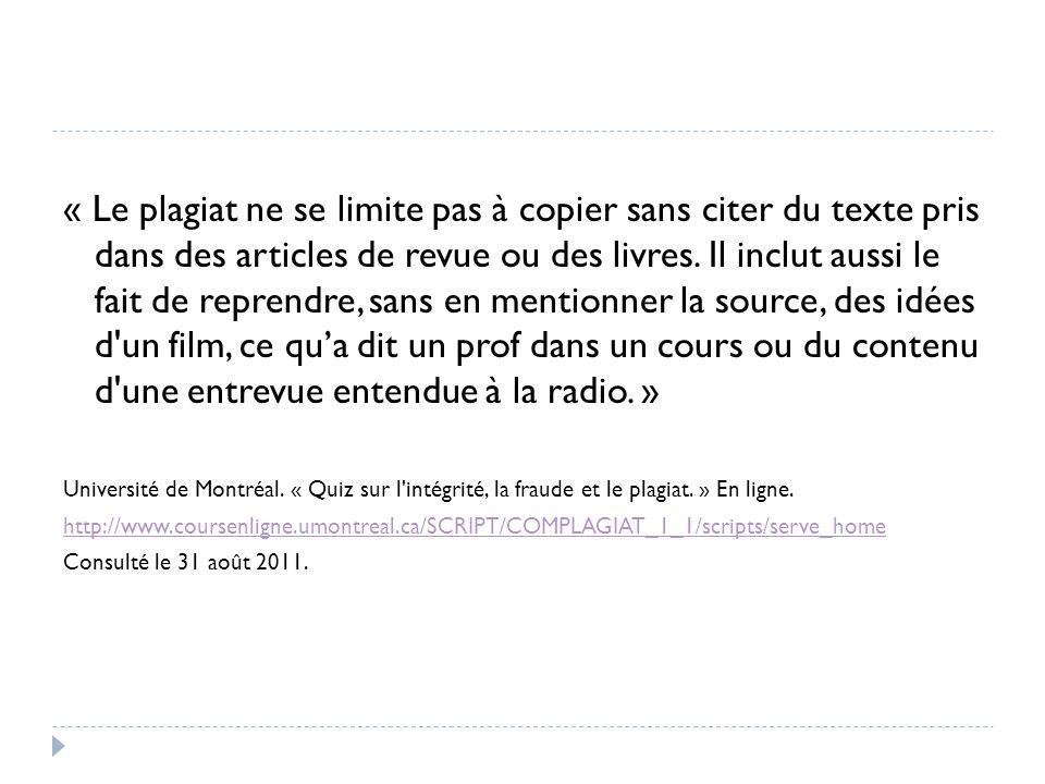 « Le plagiat ne se limite pas à copier sans citer du texte pris dans des articles de revue ou des livres. Il inclut aussi le fait de reprendre, sans e