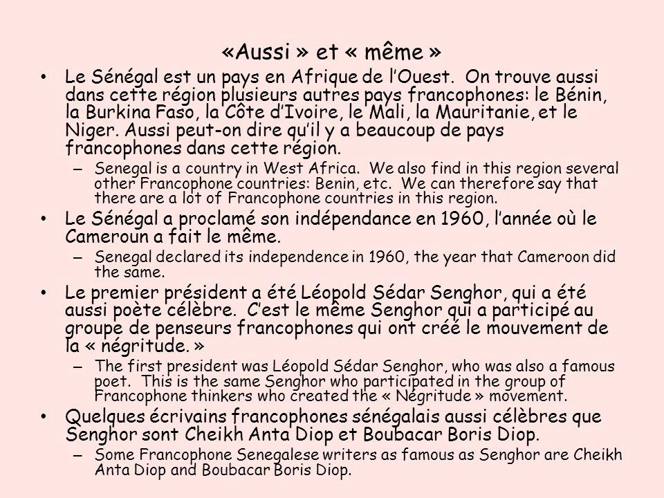 «Aussi » et « même » Le Sénégal est un pays en Afrique de lOuest. On trouve aussi dans cette région plusieurs autres pays francophones: le Bénin, la B