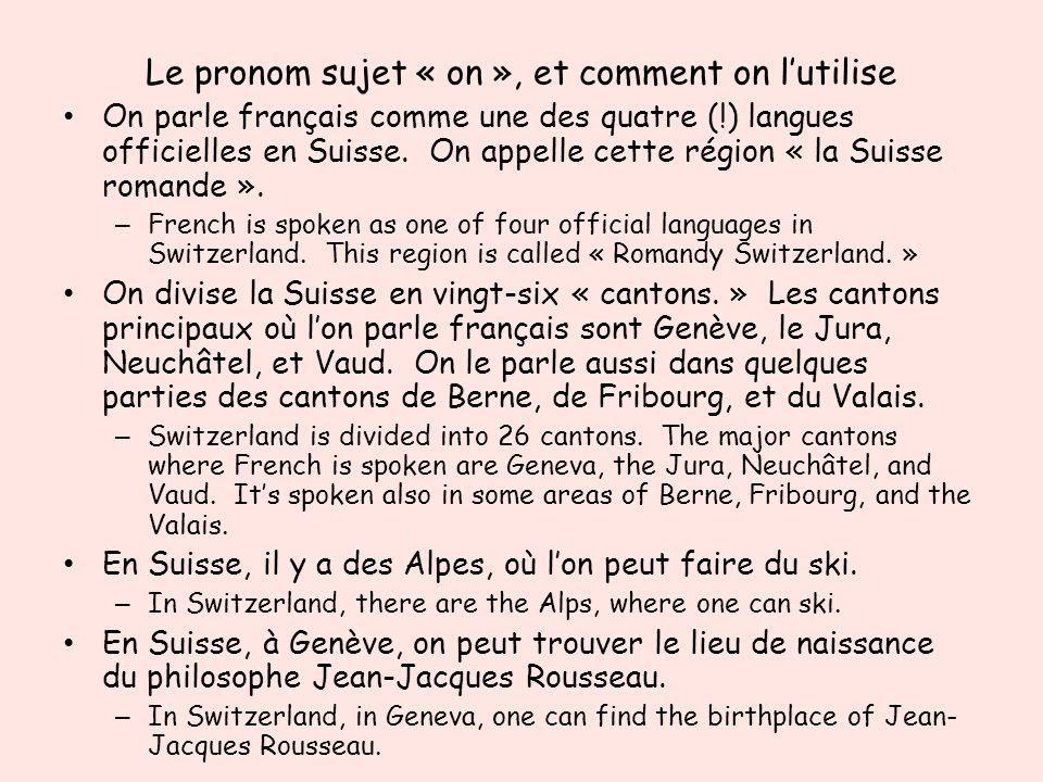 Le pronom sujet « on », et comment on lutilise On parle français comme une des quatre (!) langues officielles en Suisse.