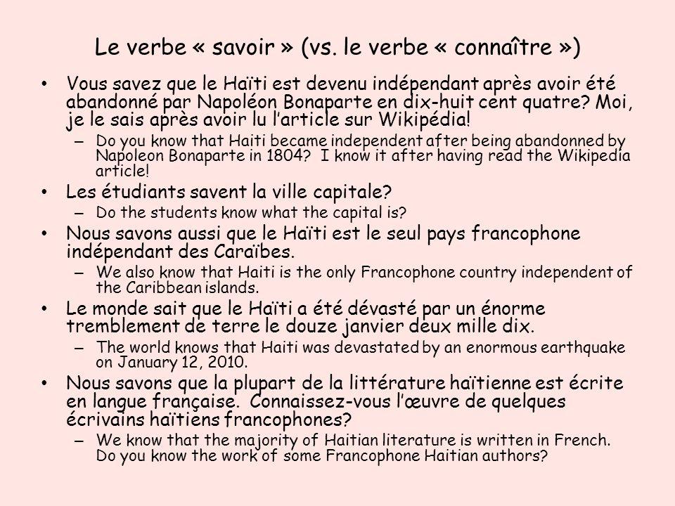 Le verbe « savoir » (vs. le verbe « connaître ») Vous savez que le Haïti est devenu indépendant après avoir été abandonné par Napoléon Bonaparte en di