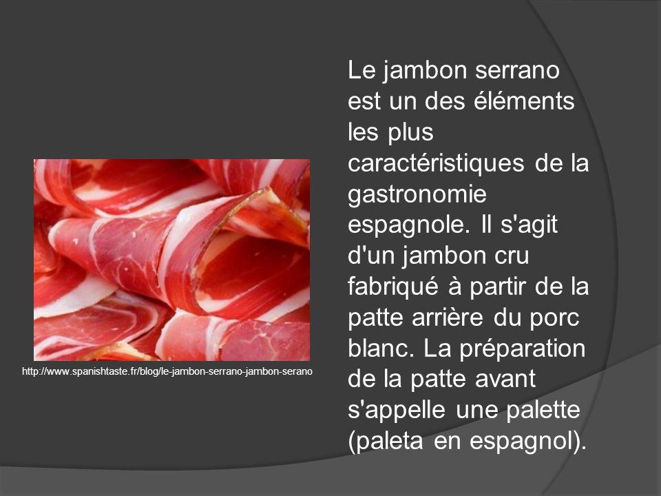 Le jambon serrano est un des éléments les plus caractéristiques de la gastronomie espagnole. Il s'agit d'un jambon cru fabriqué à partir de la patte a