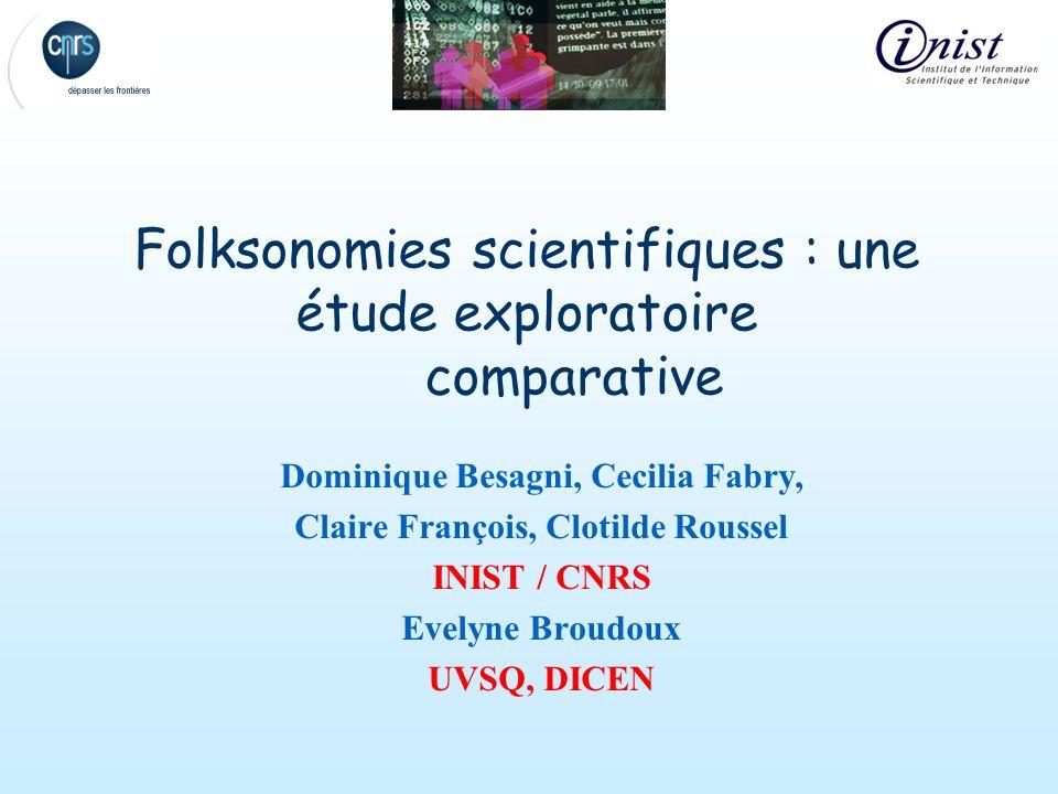 Folksonomies scientifiques : une étude exploratoire comparative Dominique Besagni, Cecilia Fabry, Claire François, Clotilde Roussel INIST / CNRS Evely