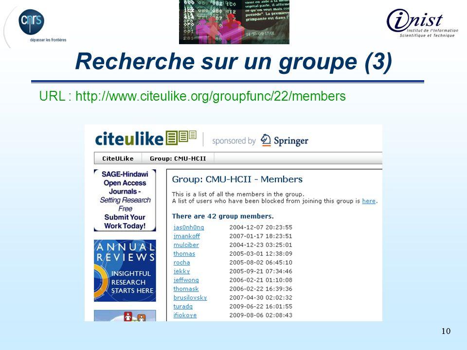 10 Recherche sur un groupe (3) URL : http://www.citeulike.org/groupfunc/22/members