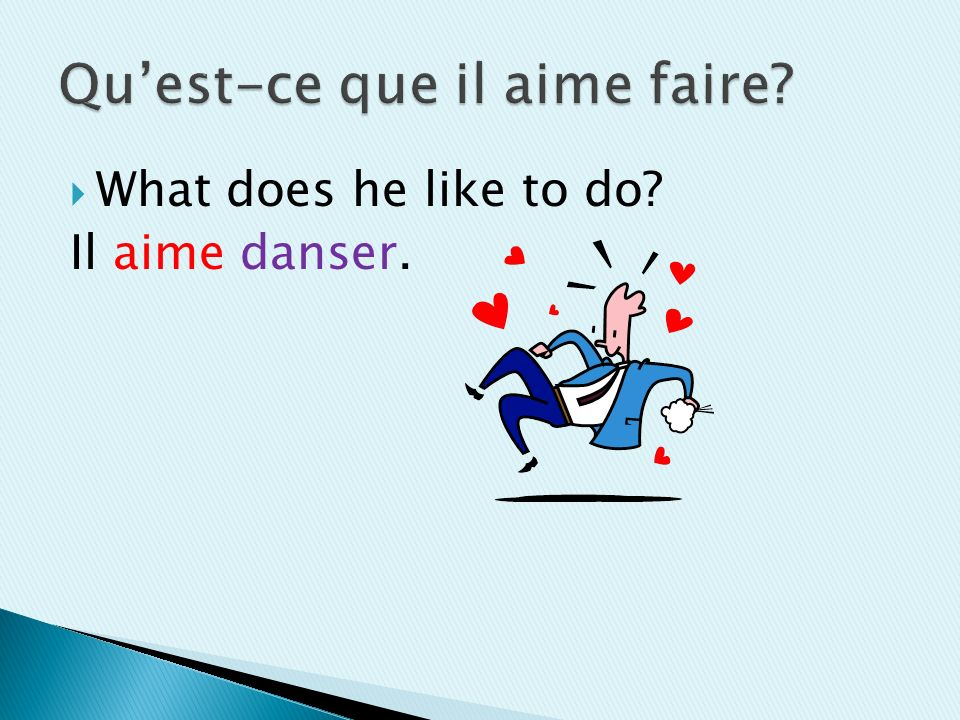 What does he like to do Il aime danser.