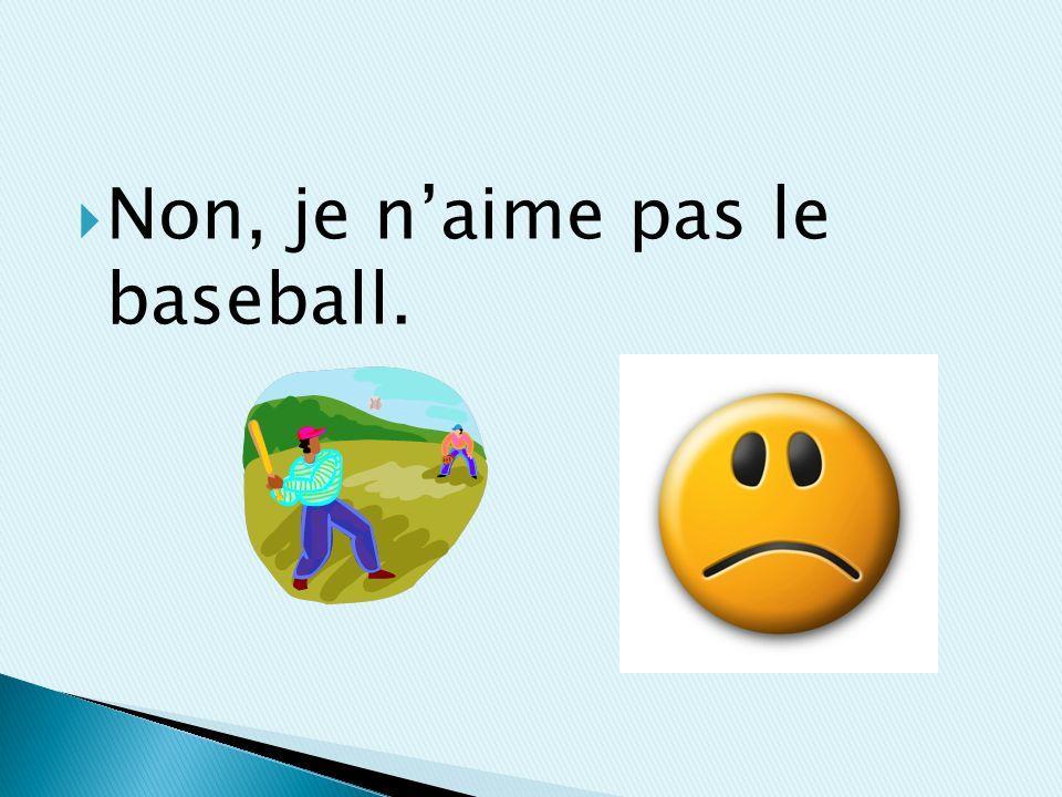 Non, je naime pas le baseball.