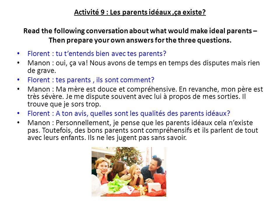 Activité 9 : Les parents idéaux,ça existe? Read the following conversation about what would make ideal parents – Then prepare your own answers for the