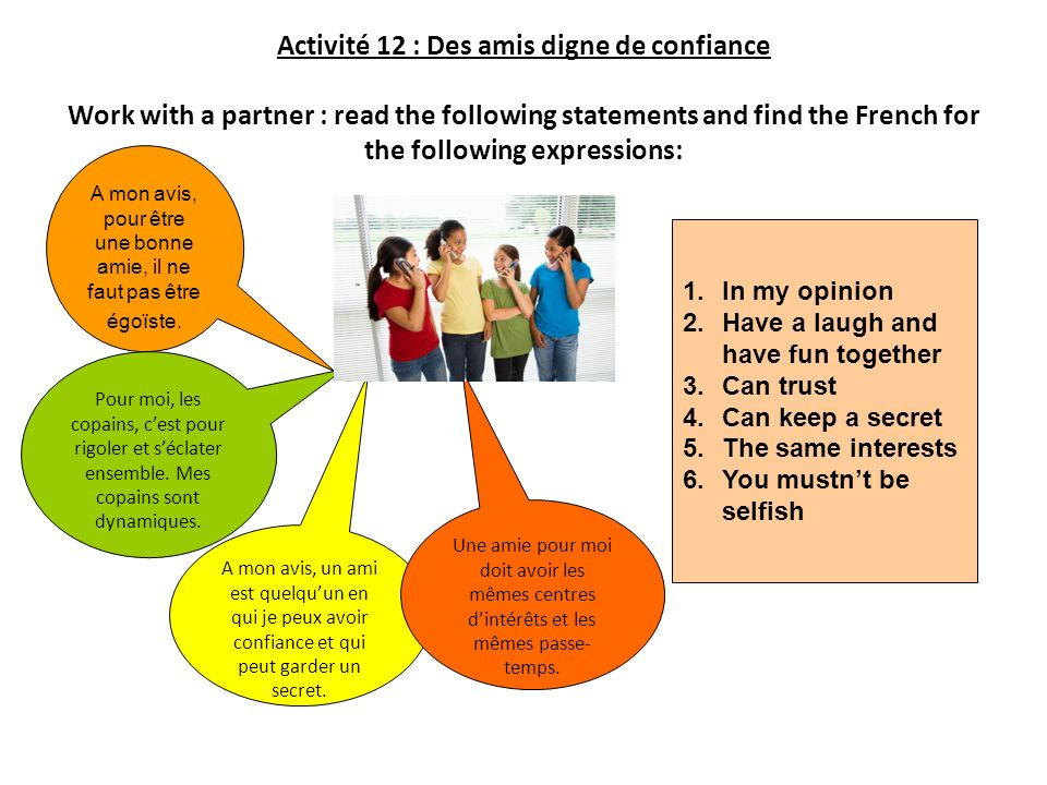 Activité 12 : Des amis digne de confiance Work with a partner : read the following statements and find the French for the following expressions: 1.In