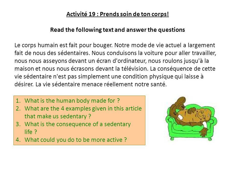 Activité 19 : Prends soin de ton corps! Read the following text and answer the questions Le corps humain est fait pour bouger. Notre mode de vie actue