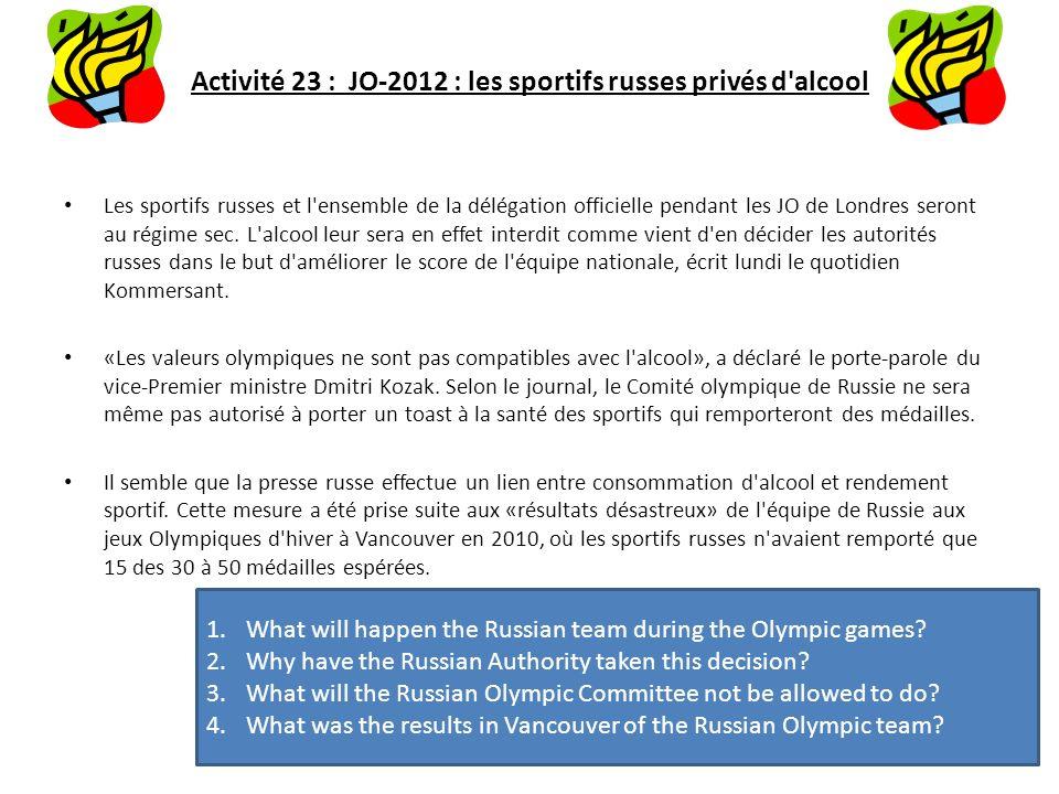 Activité 23 : JO-2012 : les sportifs russes privés d'alcool Les sportifs russes et l'ensemble de la délégation officielle pendant les JO de Londres se