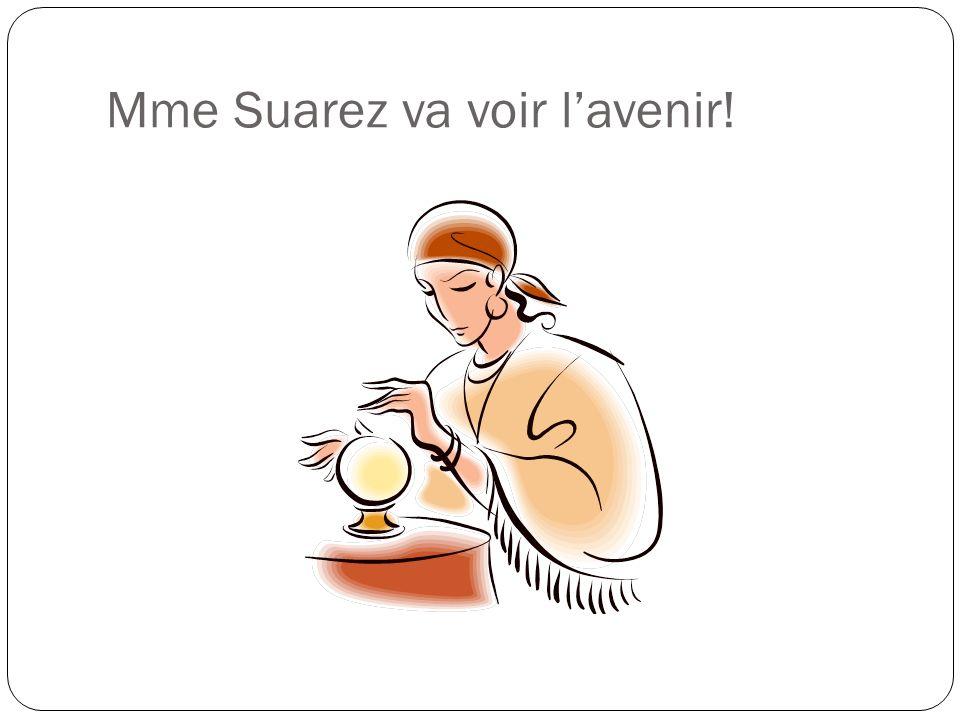 Mme Suarez va voir lavenir!