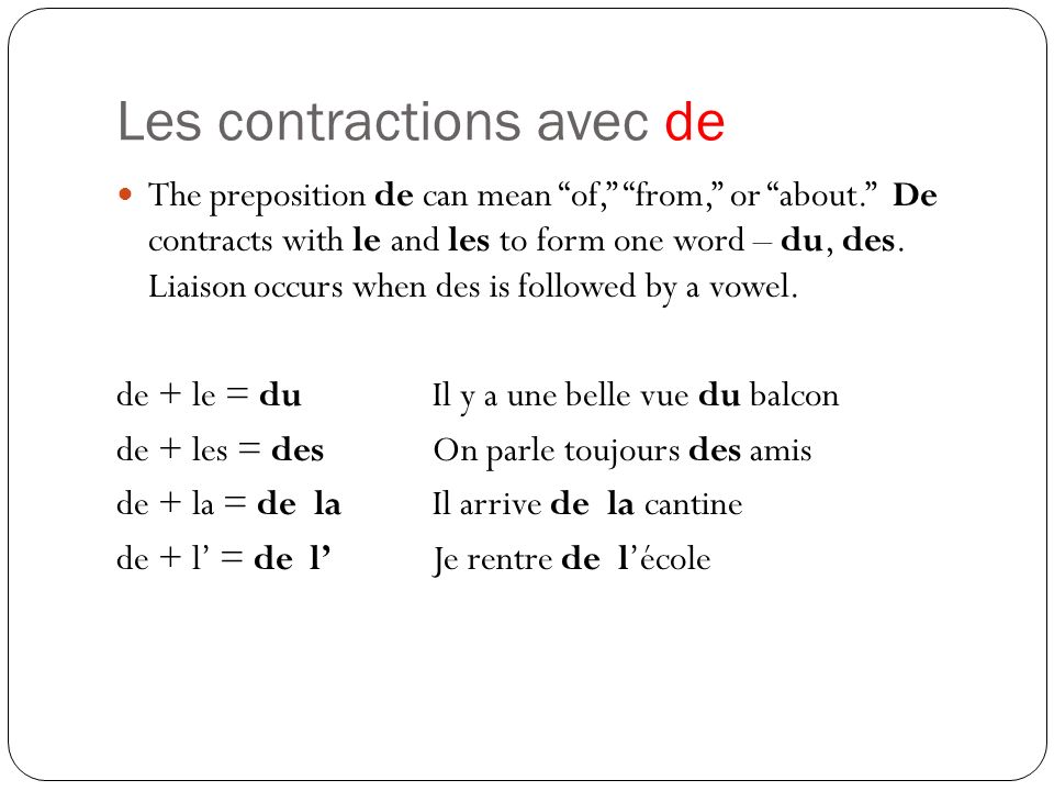 Les contractions avec de The preposition de can mean of, from, or about.