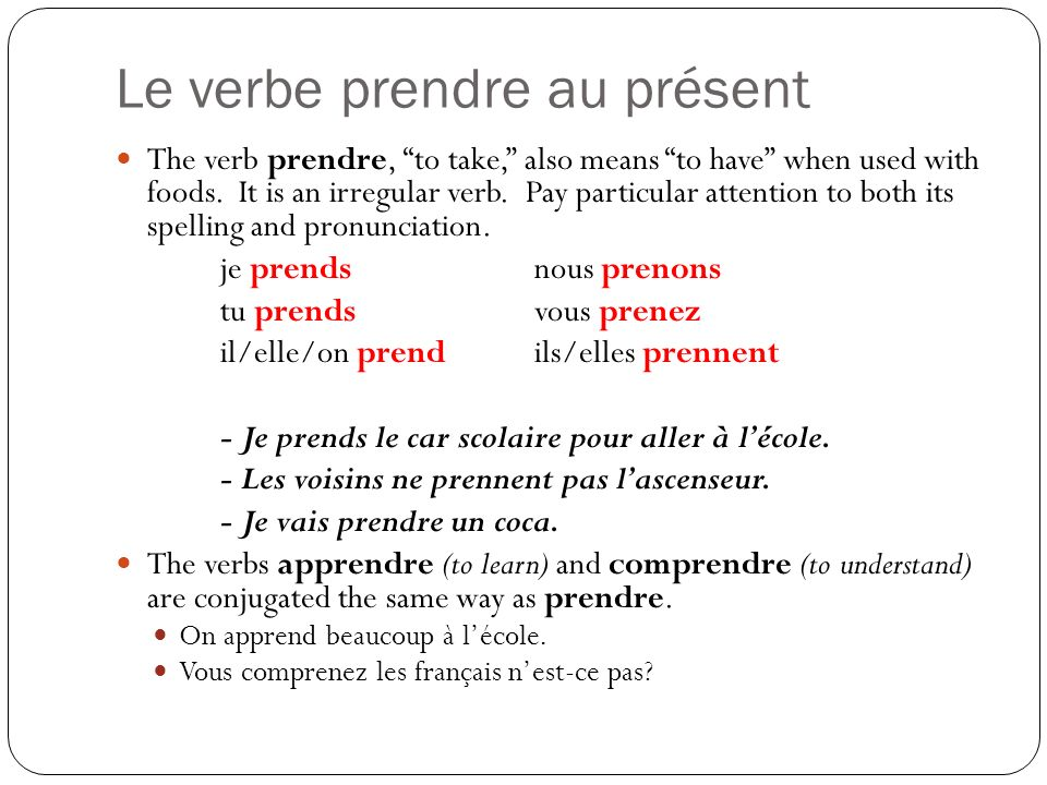 Le verbe prendre au présent The verb prendre, to take, also means to have when used with foods.