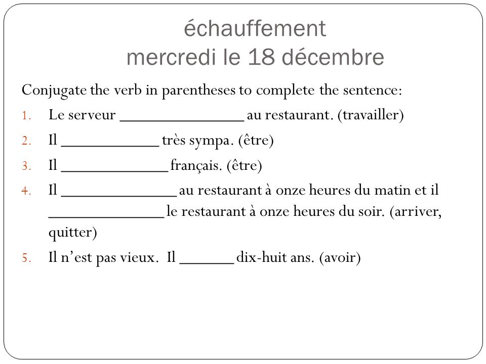 échauffement mercredi le 18 décembre Conjugate the verb in parentheses to complete the sentence: 1.