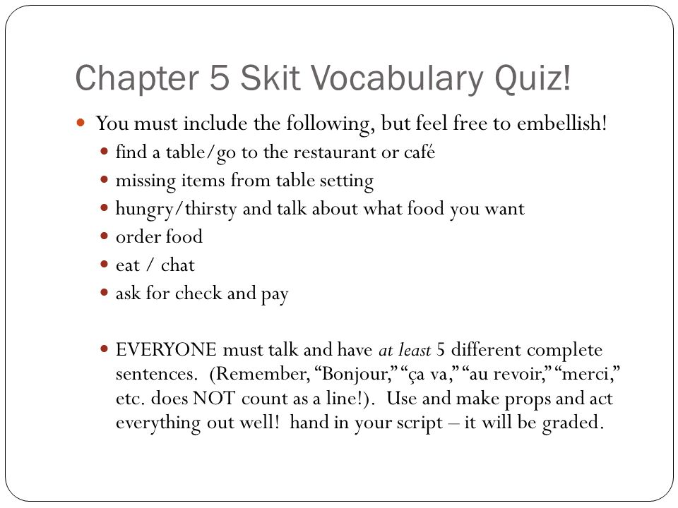 Chapter 5 Skit Vocabulary Quiz. You must include the following, but feel free to embellish.
