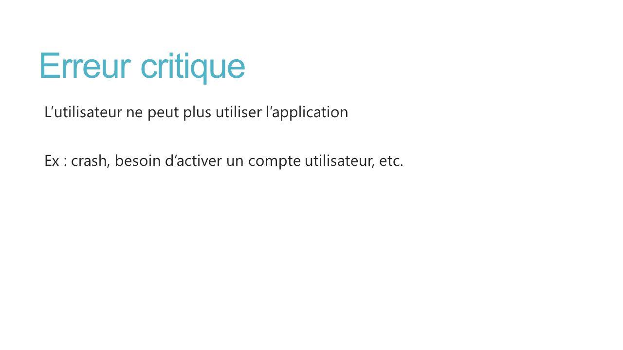 Erreur critique Lutilisateur ne peut plus utiliser lapplication Ex : crash, besoin dactiver un compte utilisateur, etc.