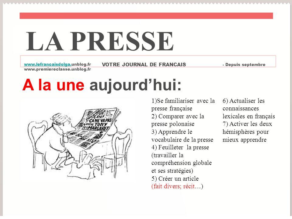 A la une aujourdhui: 1)Se familiariser avec la presse française 2) Comparer avec la presse polonaise 3) Apprendre le vocabulaire de la presse 4) Feuil