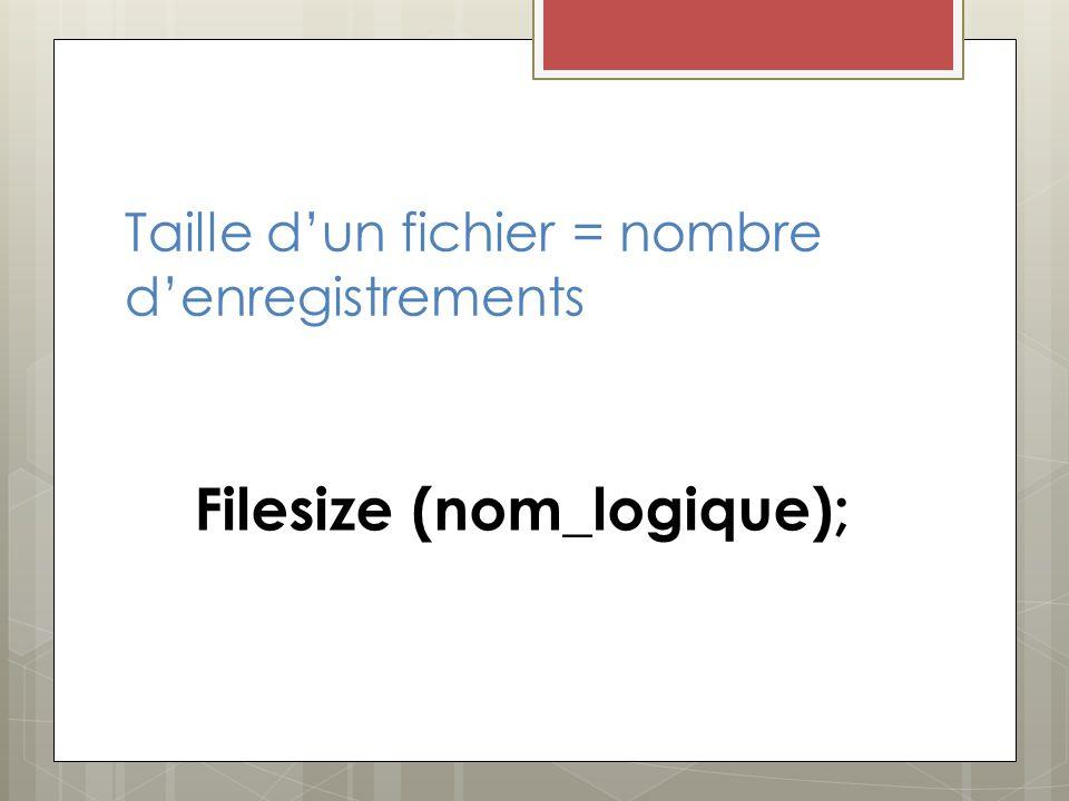 Taille dun fichier = nombre denregistrements Filesize (nom_logique);