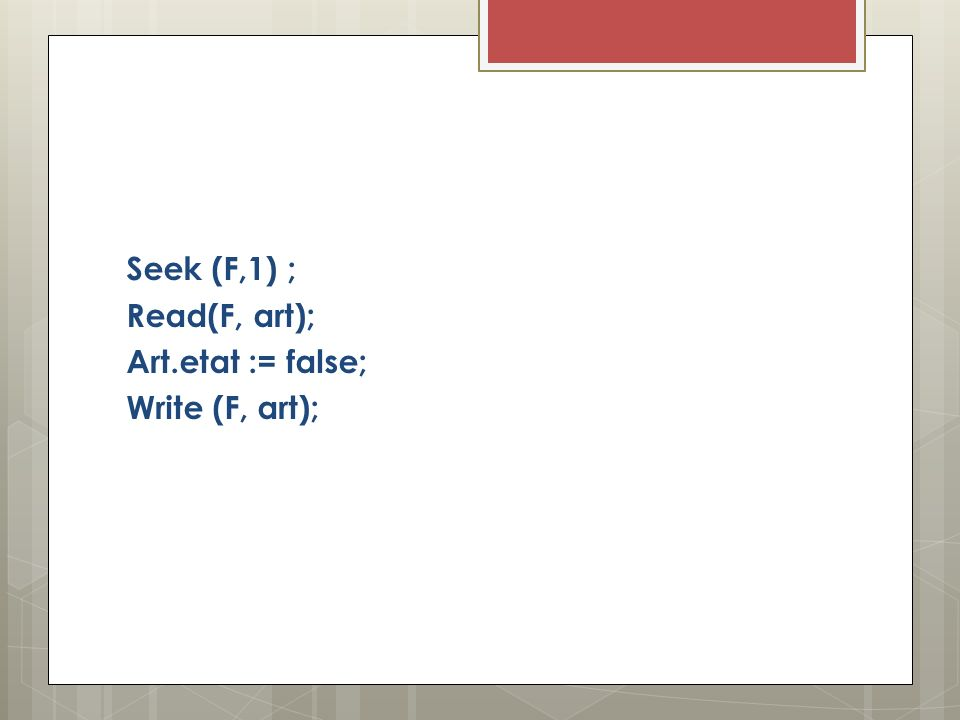 Seek (F,1) ; Read(F, art); Art.etat := false; Write (F, art);