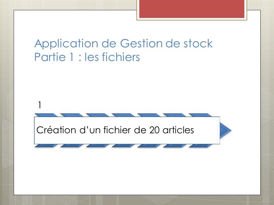 Application de Gestion de stock Partie 1 : les fichiers 1 Création dun fichier de 20 articles