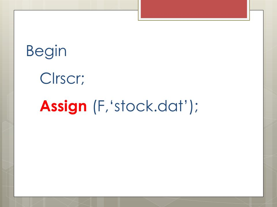 Begin Clrscr; Assign (F,stock.dat);