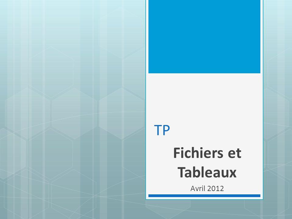 TP Fichiers et Tableaux Avril 2012