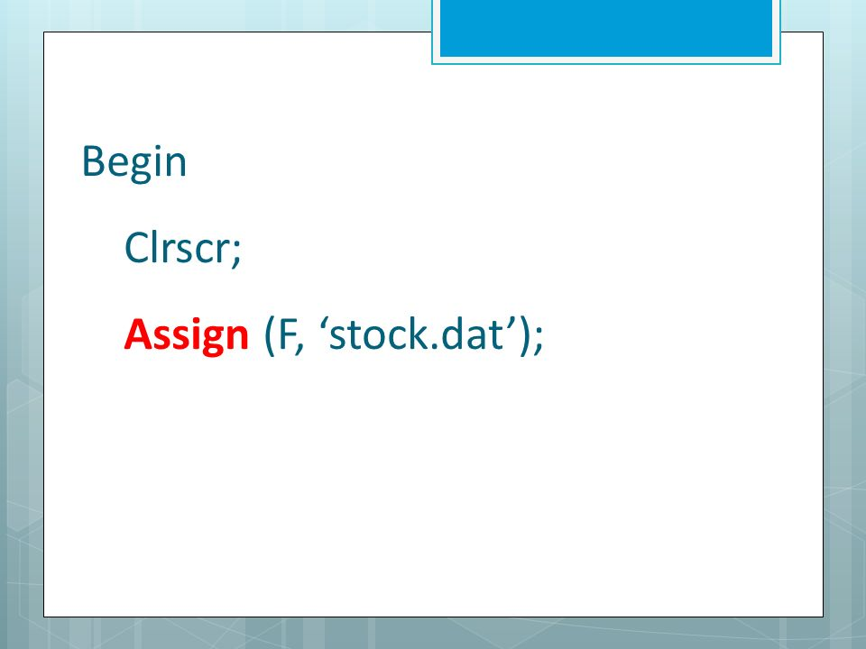 Begin Clrscr; Assign (F, stock.dat);