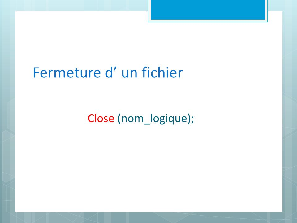 Fermeture d un fichier Close (nom_logique);