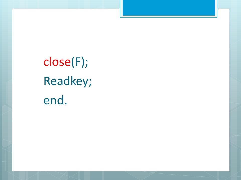 close(F); Readkey; end.