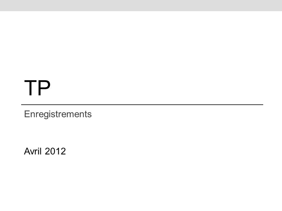 TP Enregistrements Avril 2012