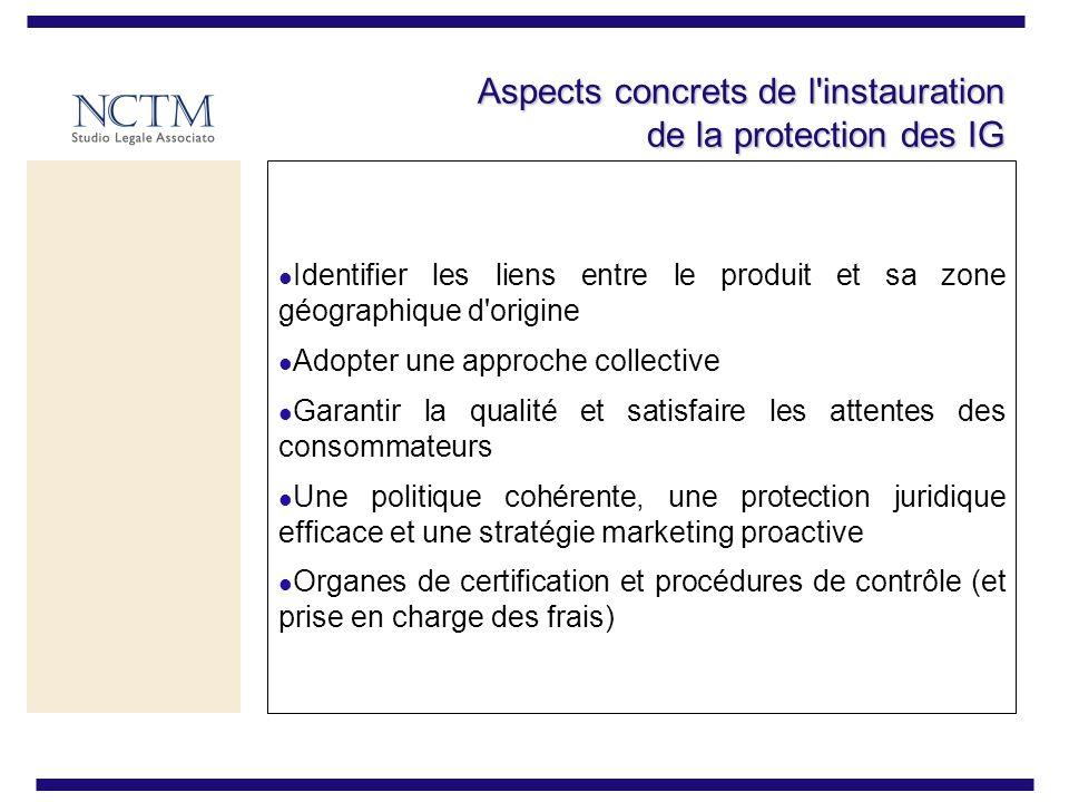 Aspects concrets de l'instauration de la protection des IG Identifier les liens entre le produit et sa zone géographique d'origine Adopter une approch