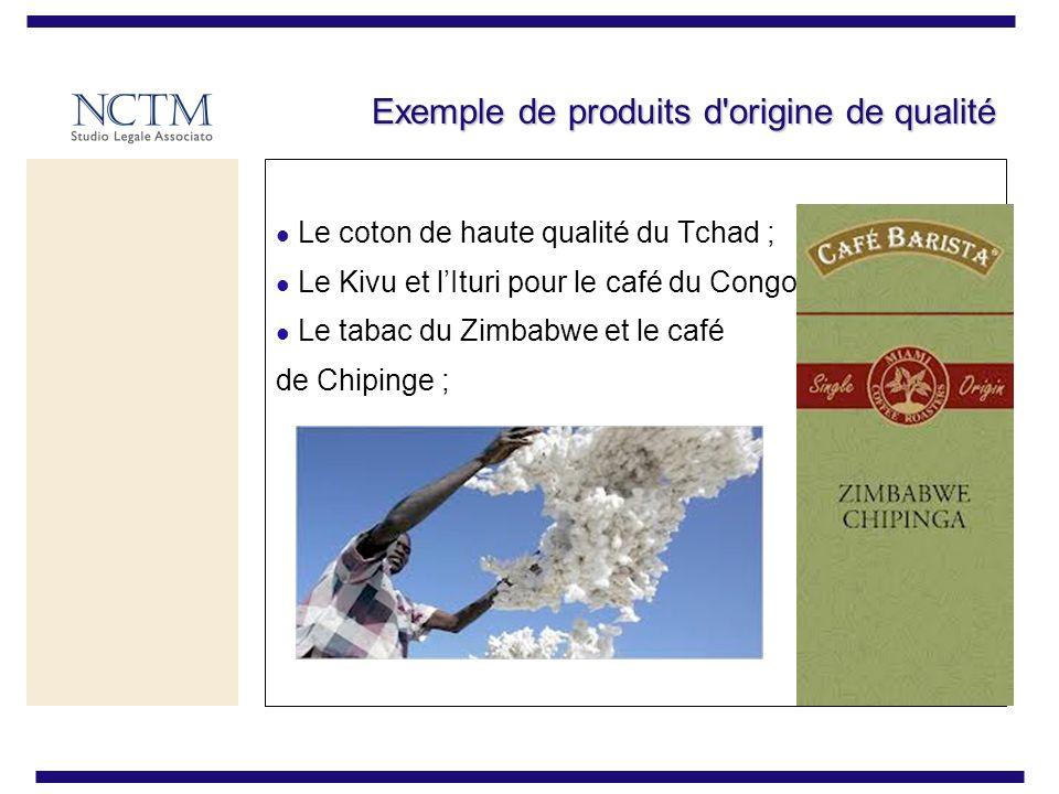 Exemple de produits d'origine de qualité Le coton de haute qualité du Tchad ; Le Kivu et lIturi pour le café du Congo ; Le tabac du Zimbabwe et le caf