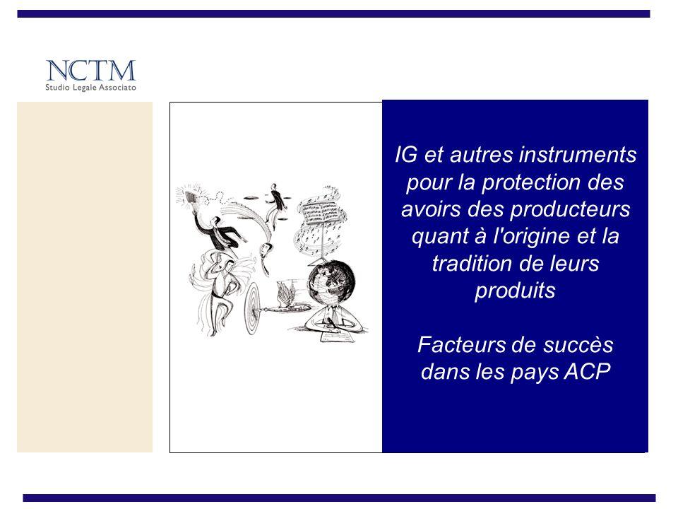 IG et autres instruments pour la protection des avoirs des producteurs quant à l origine et la tradition de leurs produits Facteurs de succès dans les pays ACP