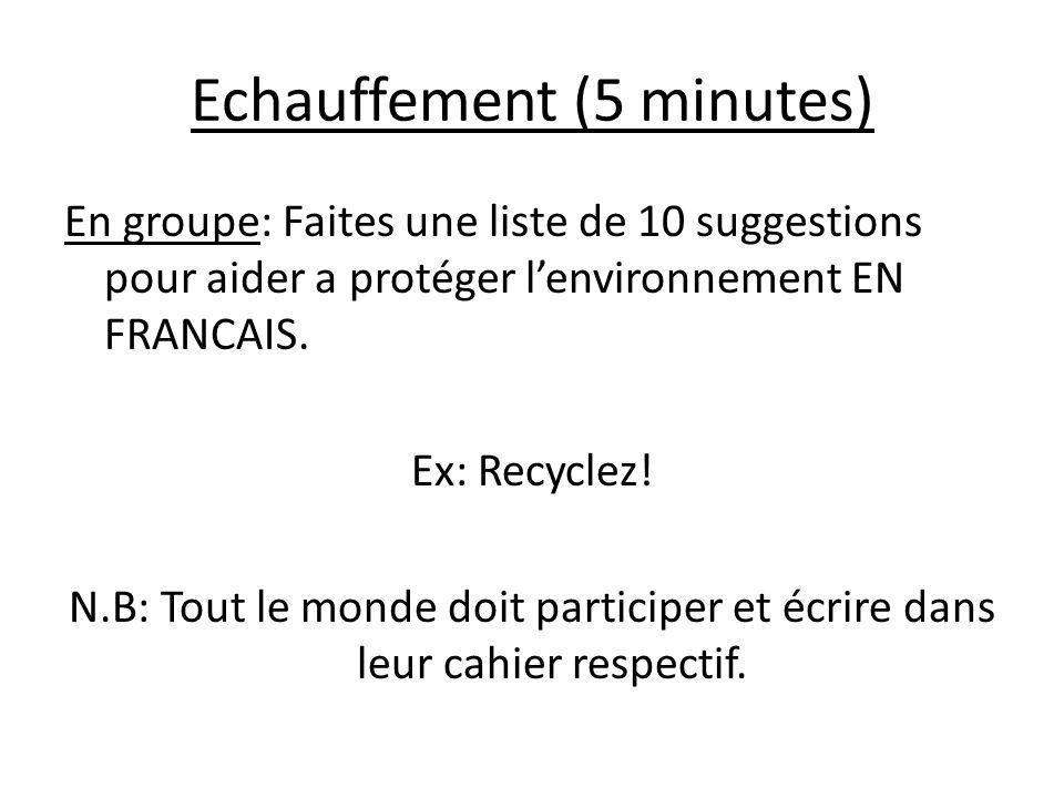 Echauffement (5 minutes) En groupe: Faites une liste de 10 suggestions pour aider a protéger lenvironnement EN FRANCAIS.