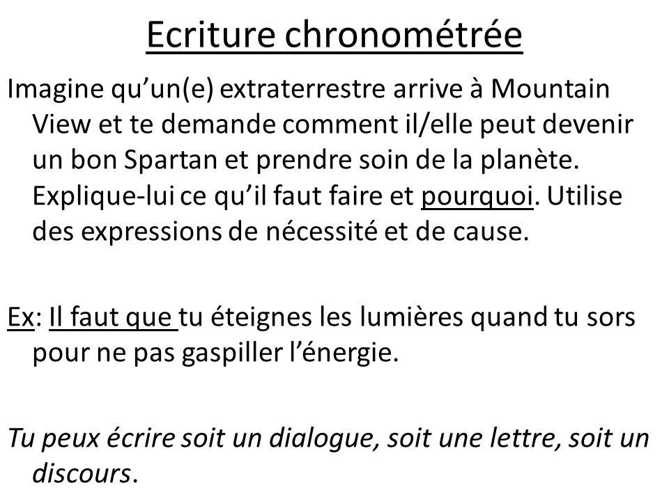 Ecriture chronométrée Imagine quun(e) extraterrestre arrive à Mountain View et te demande comment il/elle peut devenir un bon Spartan et prendre soin de la planète.