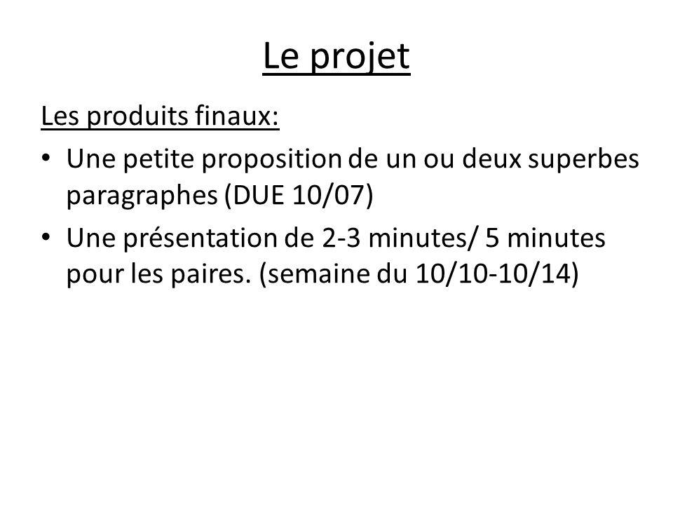 Le projet Les produits finaux: Une petite proposition de un ou deux superbes paragraphes (DUE 10/07) Une présentation de 2-3 minutes/ 5 minutes pour les paires.