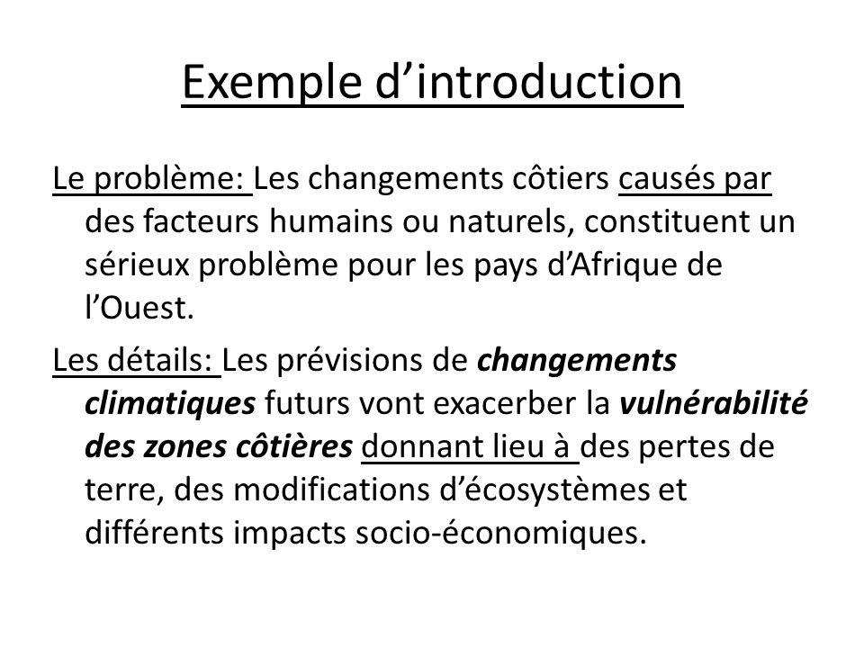Exemple dintroduction Le problème: Les changements côtiers causés par des facteurs humains ou naturels, constituent un sérieux problème pour les pays dAfrique de lOuest.