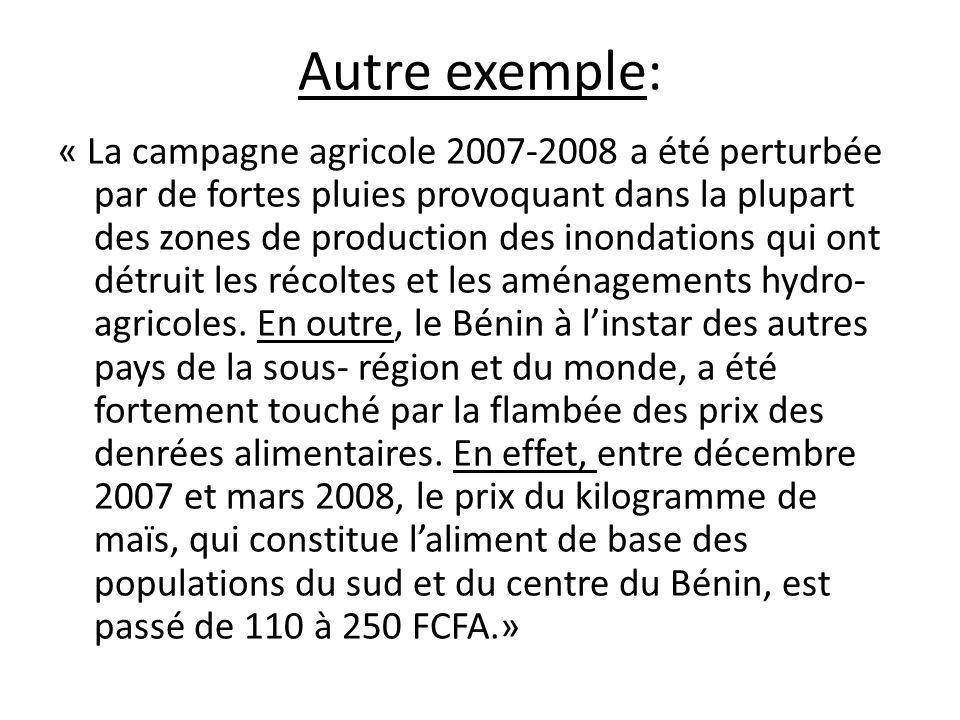 Autre exemple: « La campagne agricole 2007-2008 a été perturbée par de fortes pluies provoquant dans la plupart des zones de production des inondations qui ont détruit les récoltes et les aménagements hydro- agricoles.
