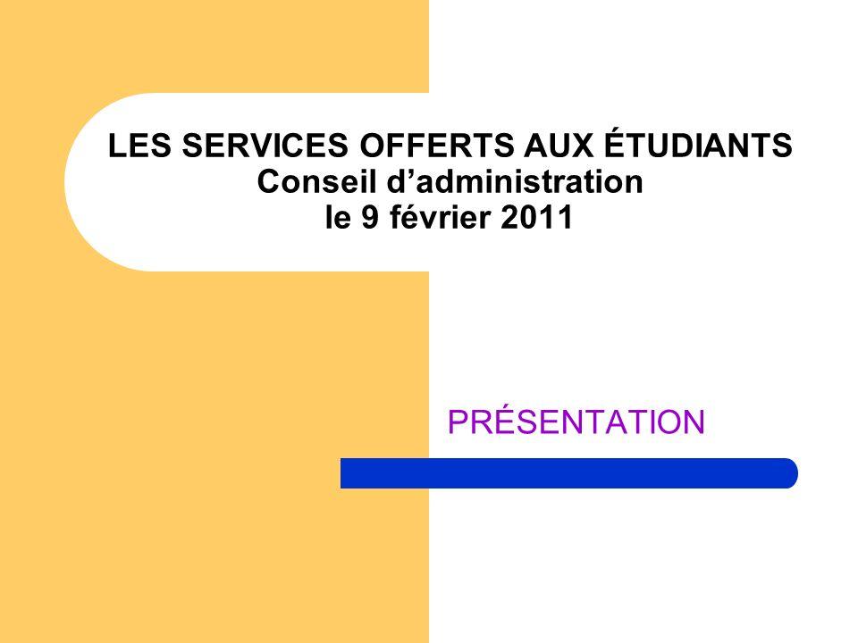 LES SERVICES OFFERTS AUX ÉTUDIANTS Conseil dadministration le 9 février 2011 PRÉSENTATION