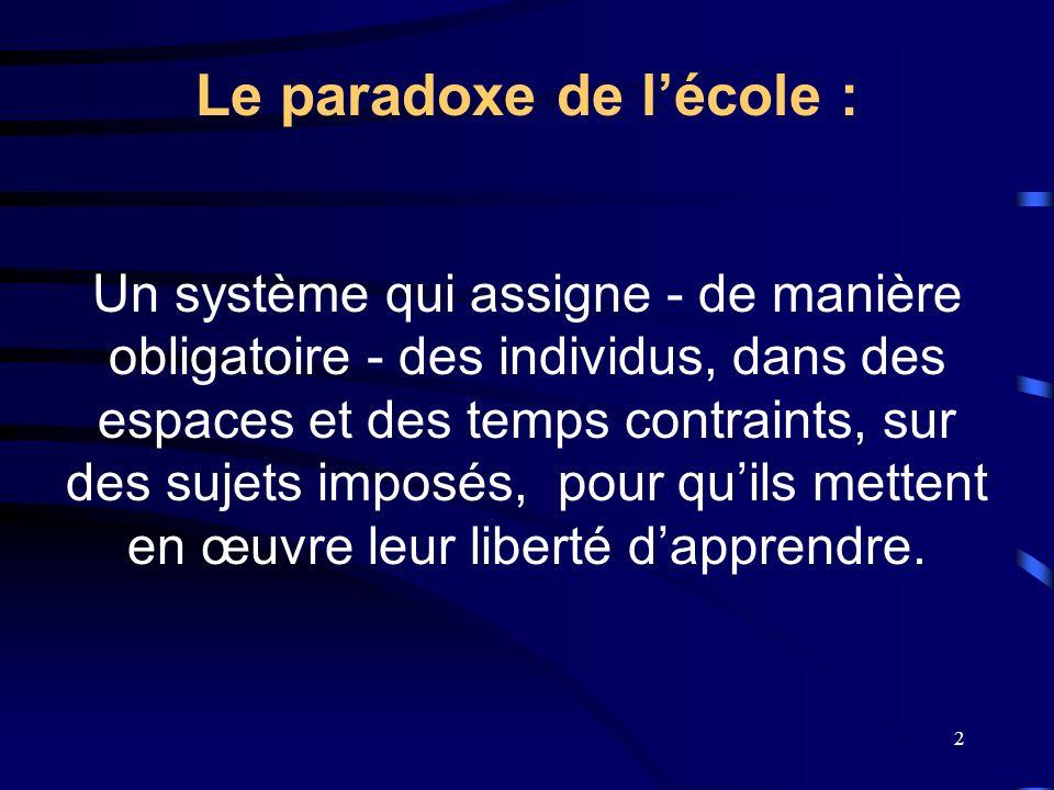 2 Un système qui assigne - de manière obligatoire - des individus, dans des espaces et des temps contraints, sur des sujets imposés, pour quils mettent en œuvre leur liberté dapprendre.