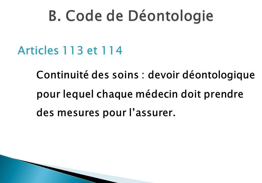 B. Code de Déontologie Articles 113 et 114 Continuité des soins : devoir déontologique pour lequel chaque médecin doit prendre des mesures pour lassur